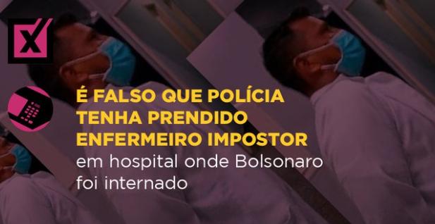 Comprova: Falso enfermeiro não foi preso em hospital onde Bolsonaro se internou